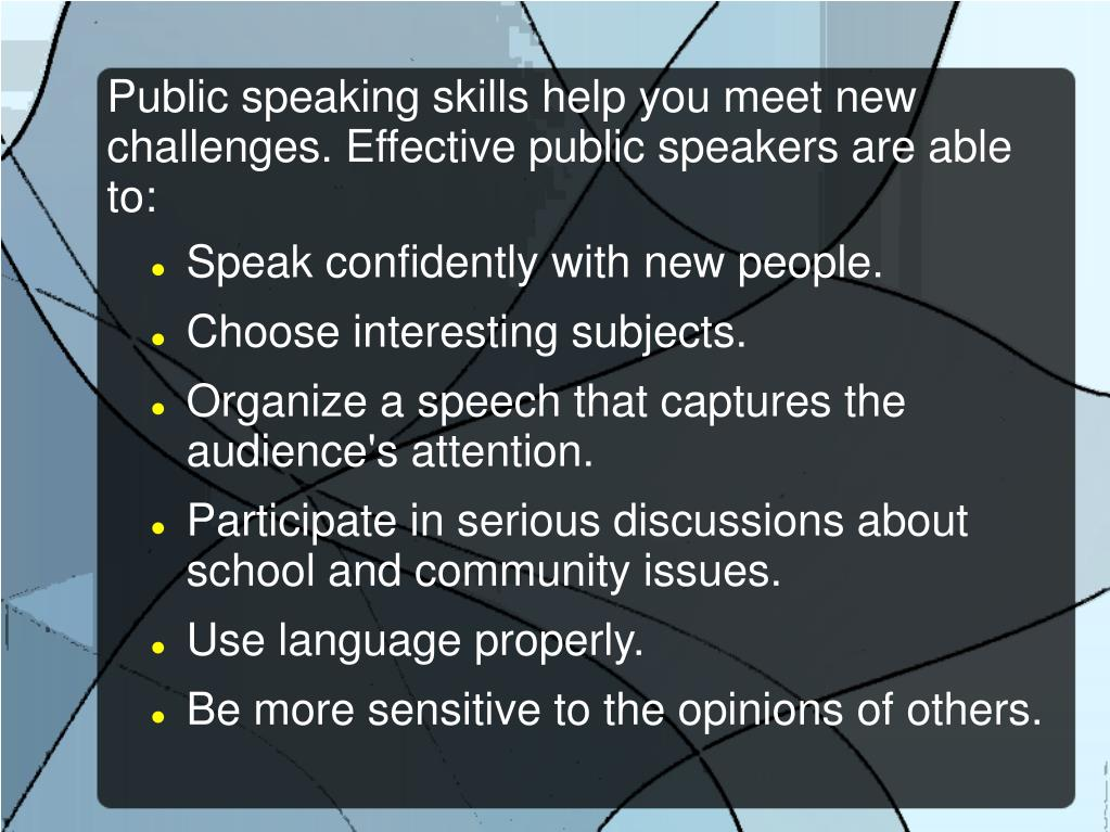 Public speaking skills help you meet new challenges. Effective public speakers are able to: