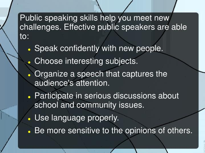Public speaking skills help you meet new challenges effective public speakers are able to