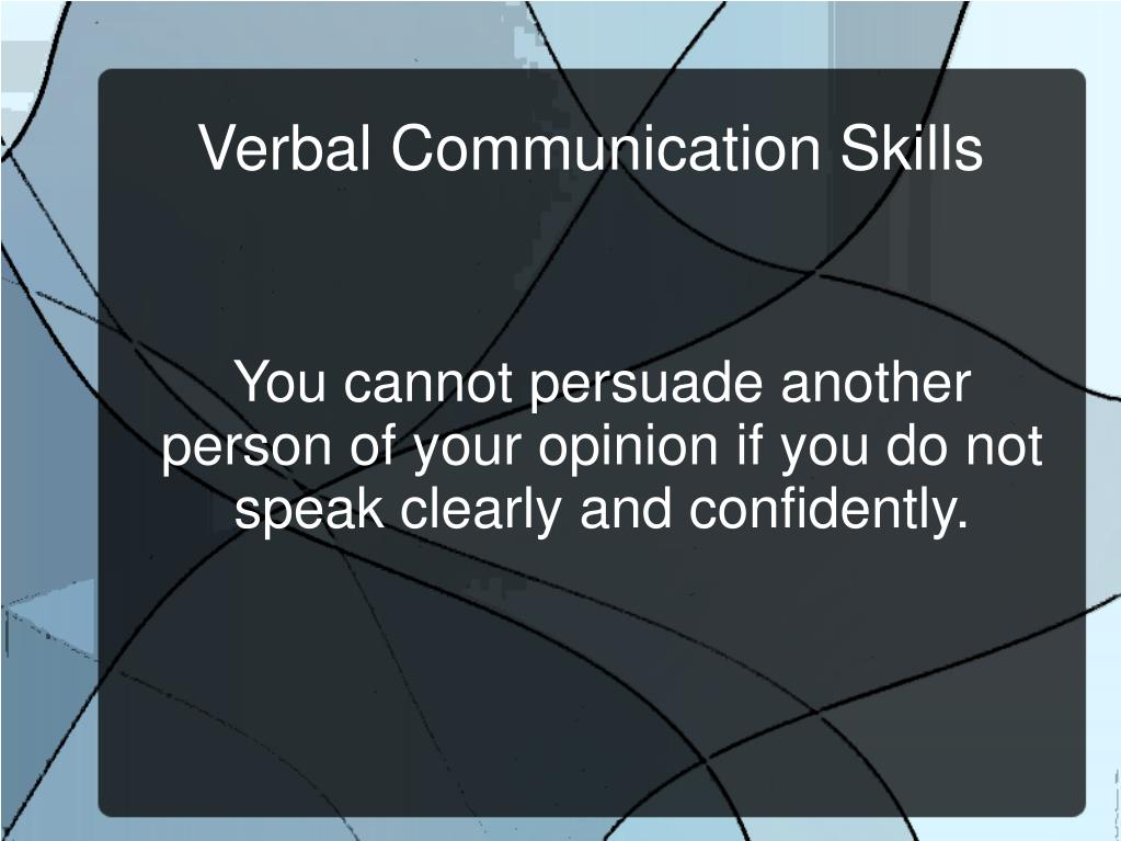 You cannot persuade another person of your opinion if you do not speak clearly and confidently.