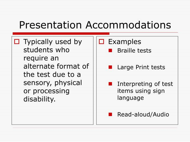 Typically used by students who require an alternate format of the test due to a sensory, physical or processing disability.