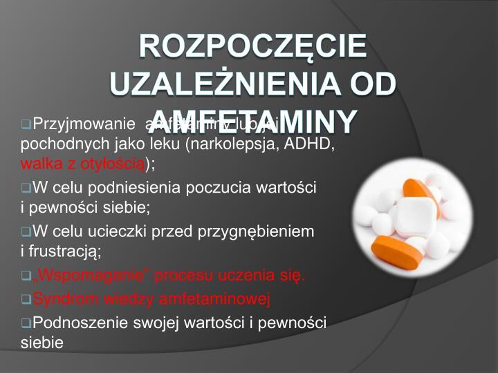 Przyjmowanie  amfetaminy lub jej pochodnych jako leku (narkolepsja, ADHD,