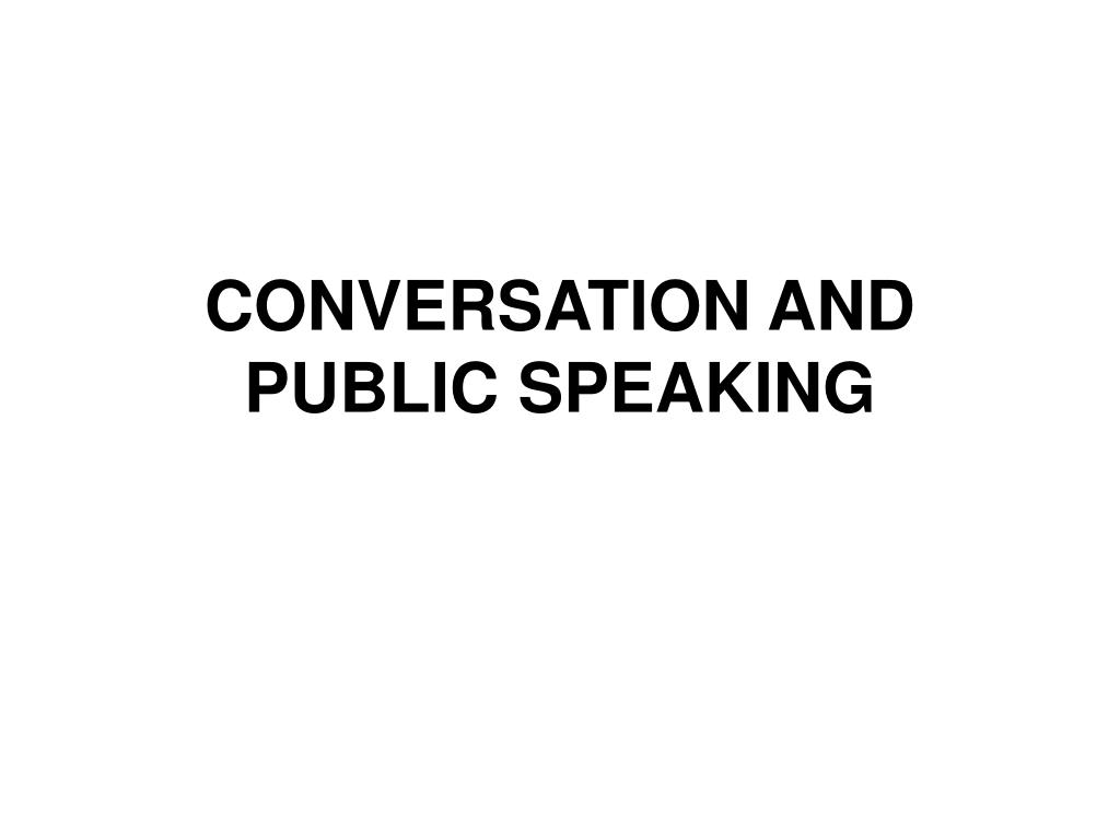 CONVERSATION AND PUBLIC SPEAKING