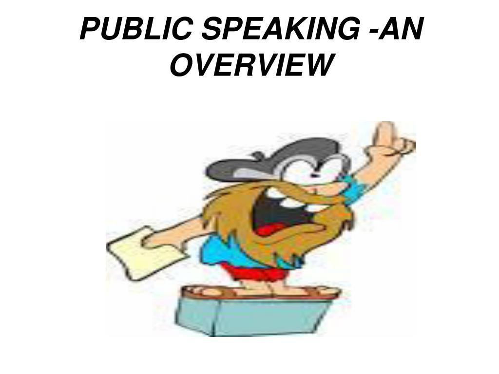 PUBLIC SPEAKING -AN OVERVIEW