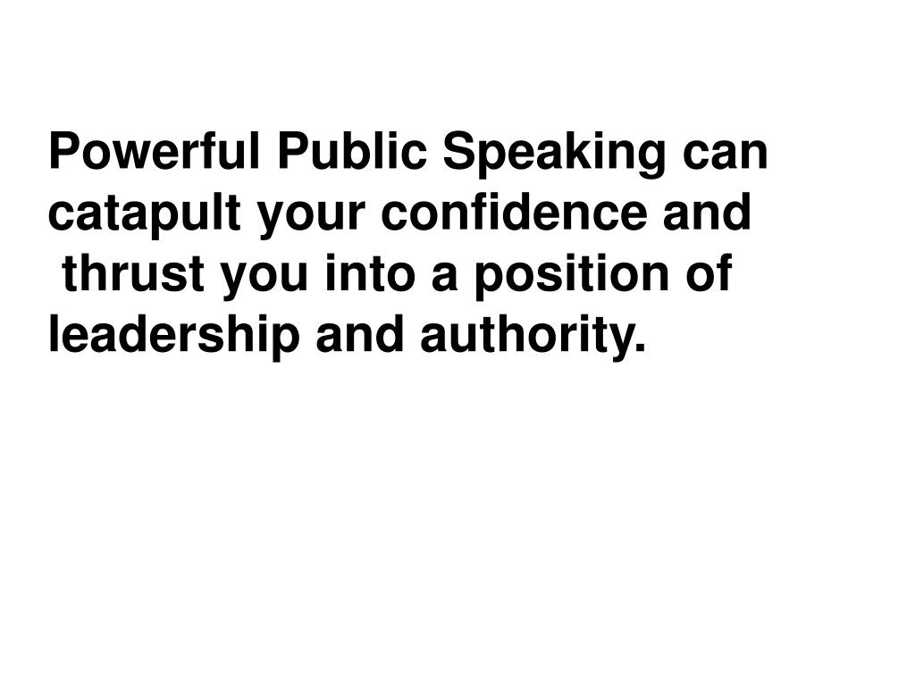 Powerful Public Speaking can catapult your confidence and