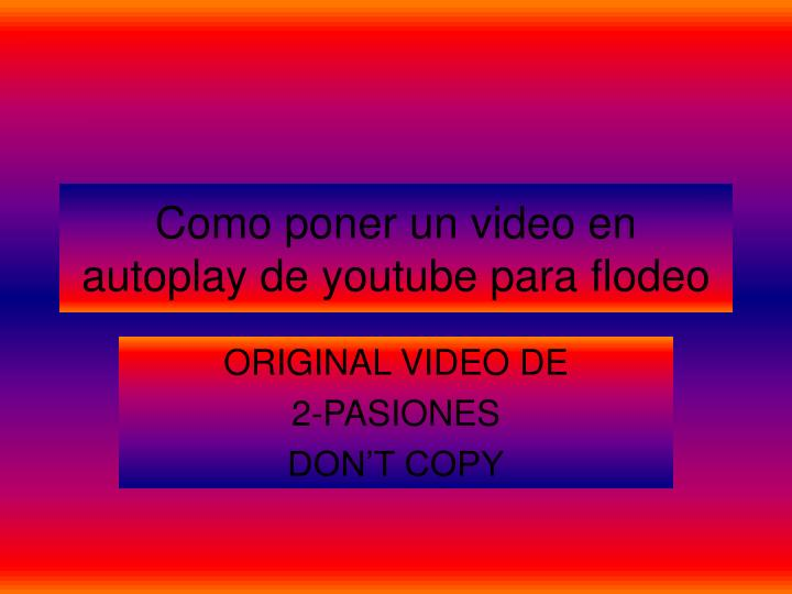 Como poner un video en autoplay de youtube para flodeo