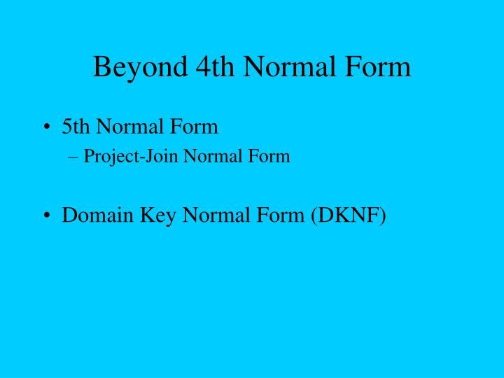 Beyond 4th Normal Form