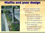 misfits and poor design