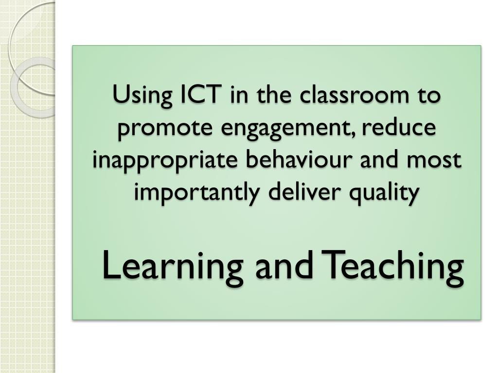 Using ICT in the classroom to promote engagement, reduce inappropriate behaviour and most importantly deliver quality
