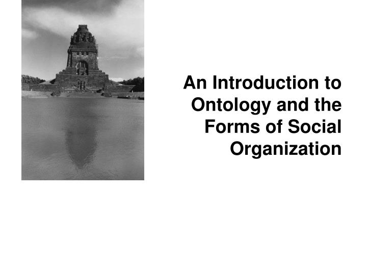 An introduction to ontology and the forms of social organization