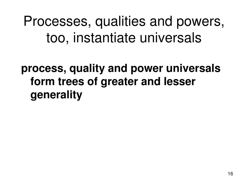 Processes, qualities and powers, too, instantiate universals