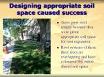 designing appropriate soil space caused success