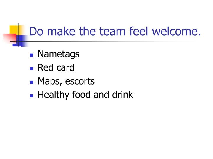 Do make the team feel welcome