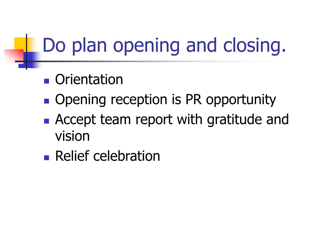 Do plan opening and closing.