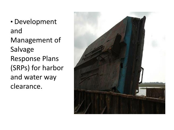 Development and Management of Salvage Response Plans (SRPs) for harbor and water way clearance.