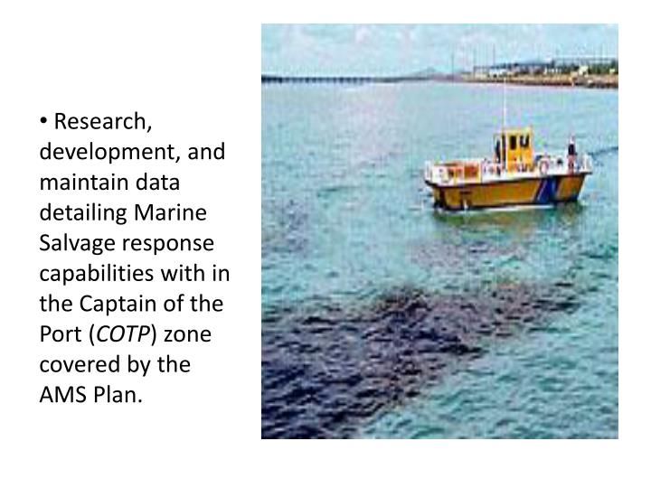 Research, development, and maintain data detailing Marine Salvage response capabilities with in the Captain of the Port (