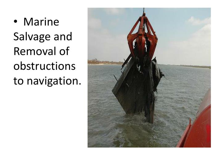 Marine Salvage and Removal of obstructions to navigation.