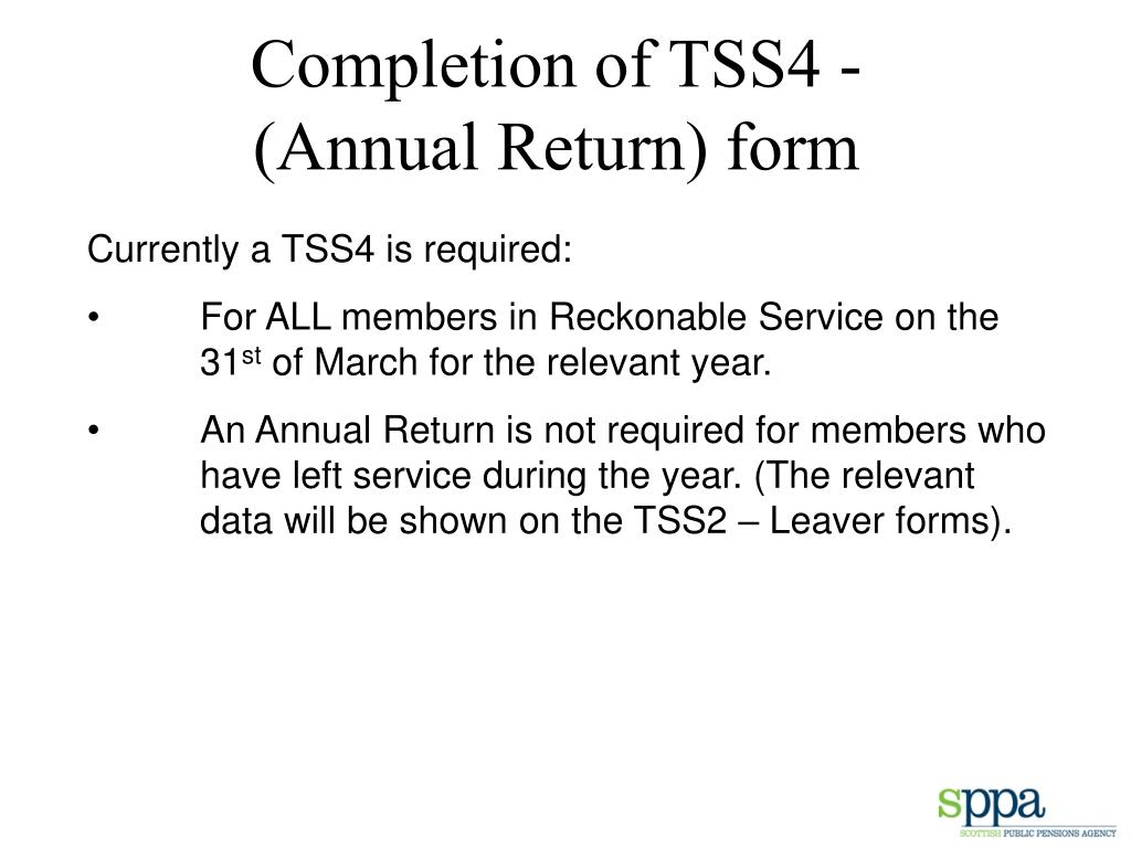 Completion of TSS4 -      (Annual Return) form