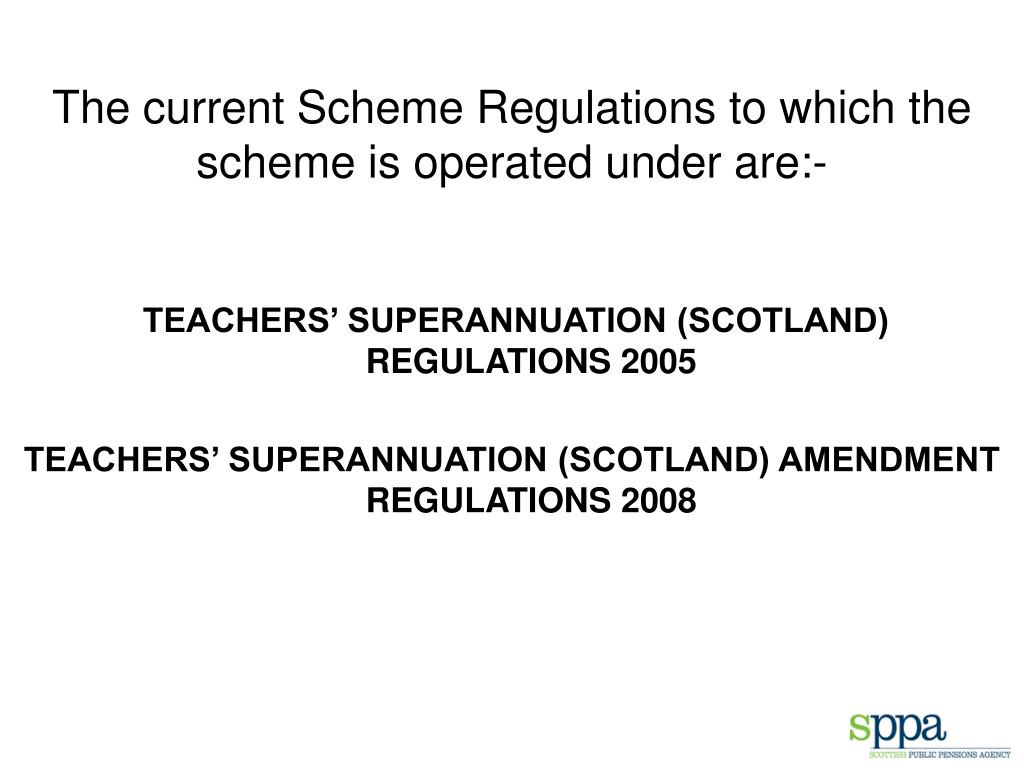 The current Scheme Regulations to which the scheme is operated under are:-