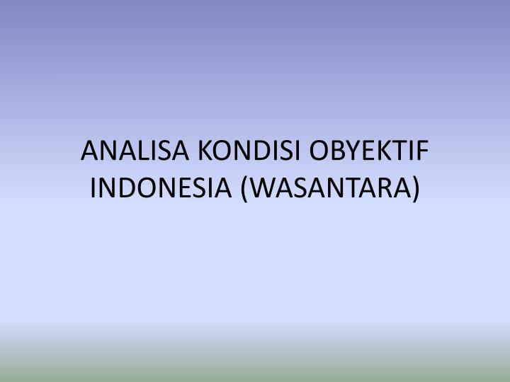 ANALISA KONDISI OBYEKTIF INDONESIA (WASANTARA)