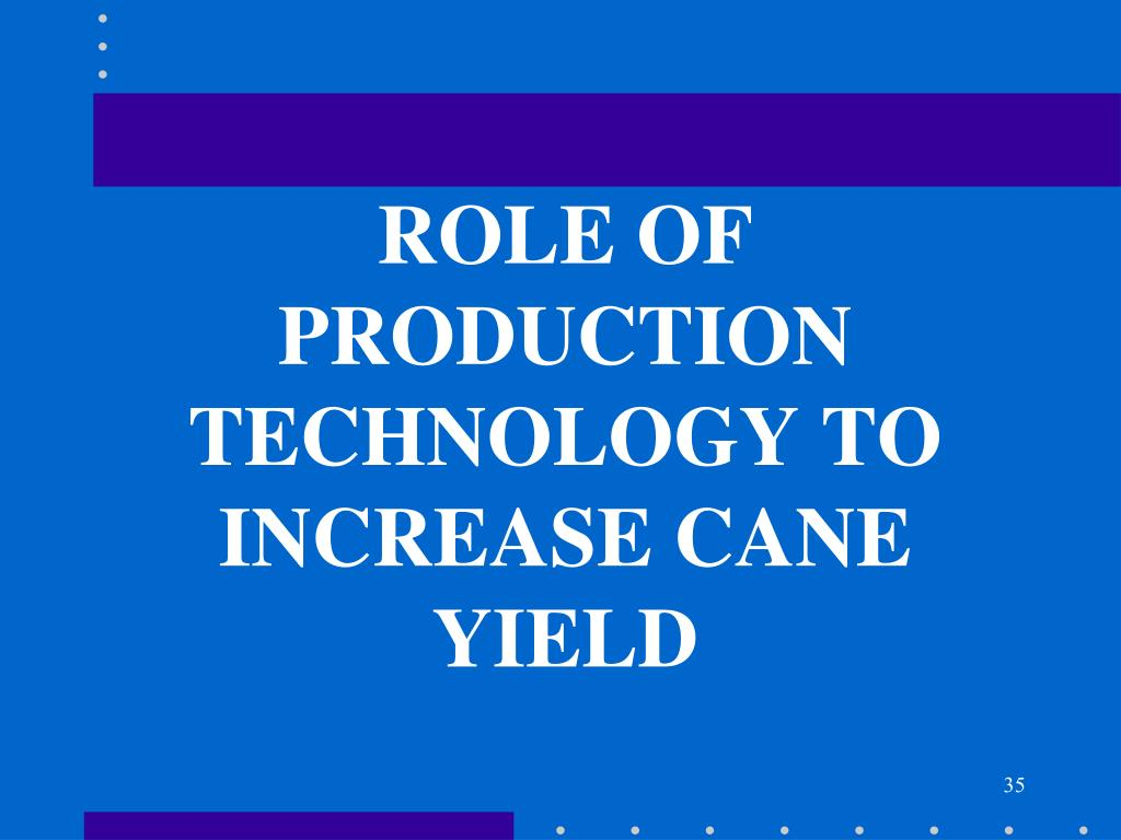 ROLE OF PRODUCTION TECHNOLOGY TO INCREASE CANE YIELD