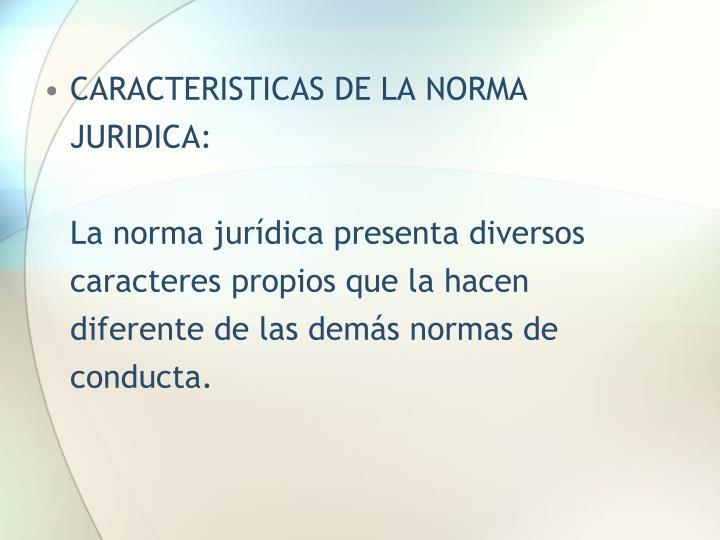 CARACTERISTICAS DE LA NORMA JURIDICA: