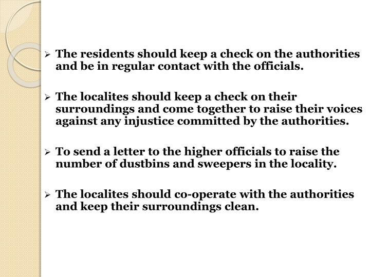 The residents should keep a check on the authorities and be in regular contact with the officials.