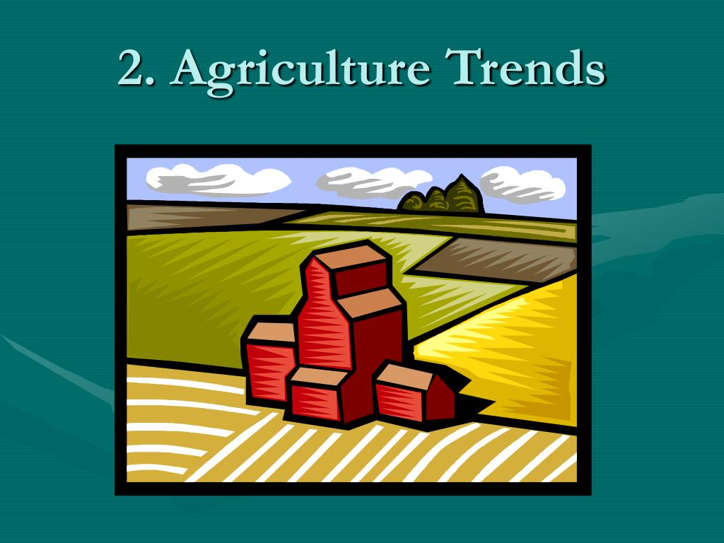 2. Agriculture Trends