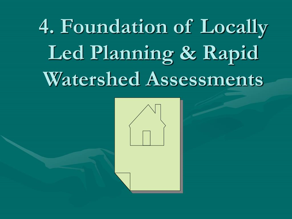 4. Foundation of Locally Led Planning & Rapid Watershed Assessments