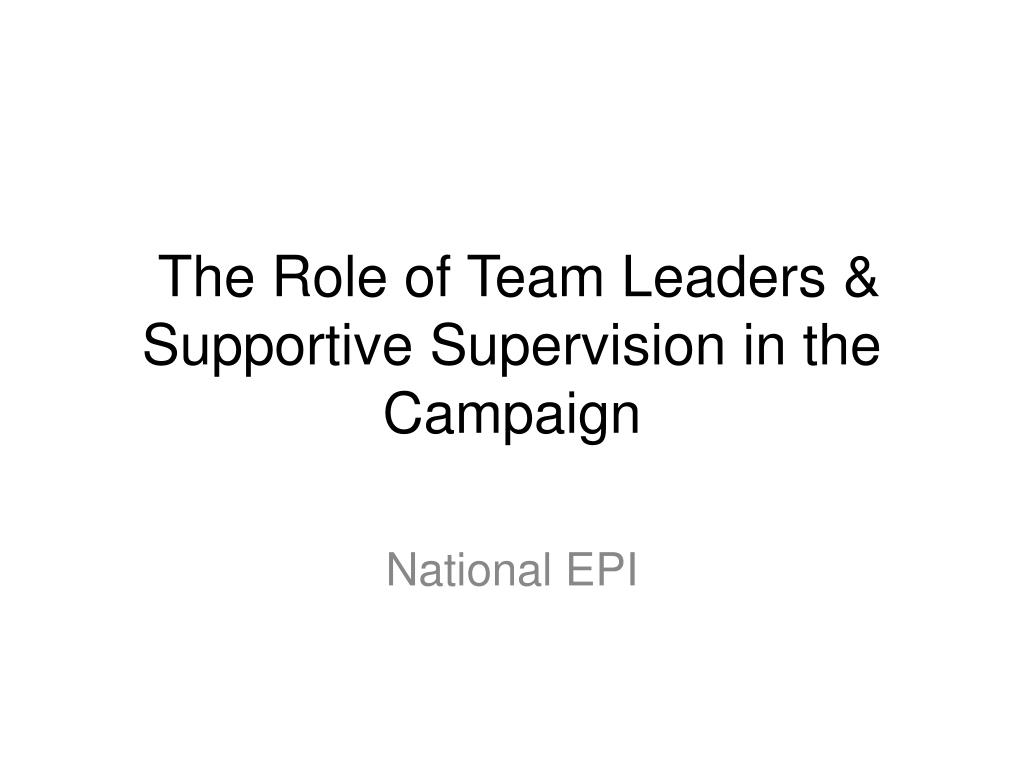 The Role of Team Leaders & Supportive Supervision in the Campaign