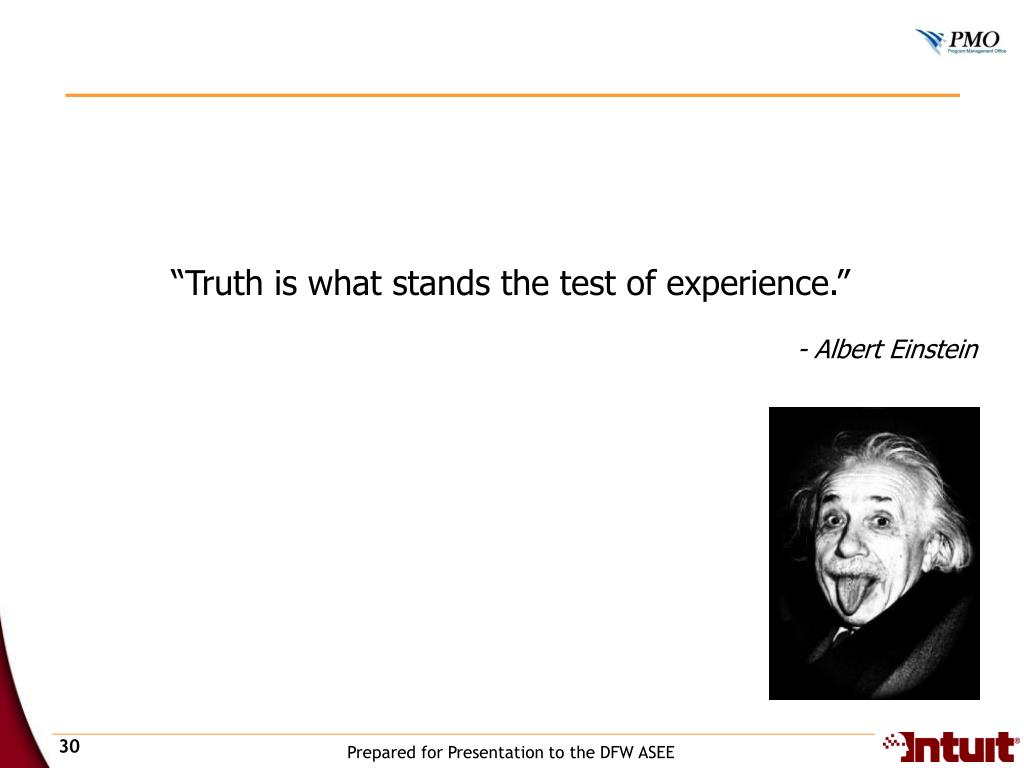 """Truth is what stands the test of experience."""