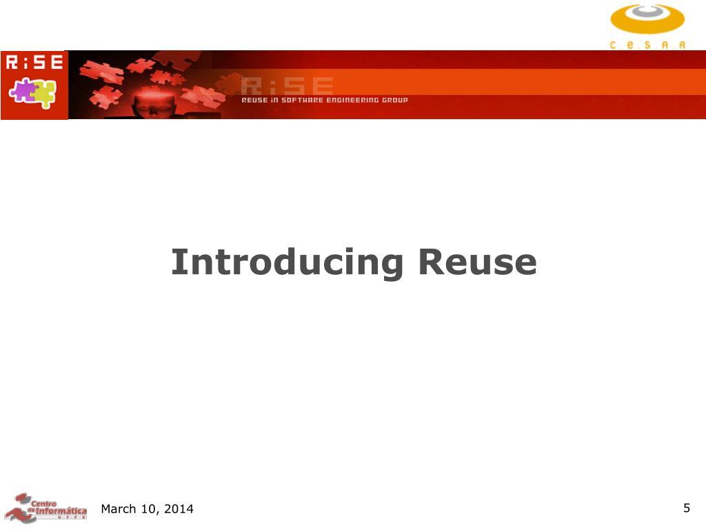 Introducing Reuse