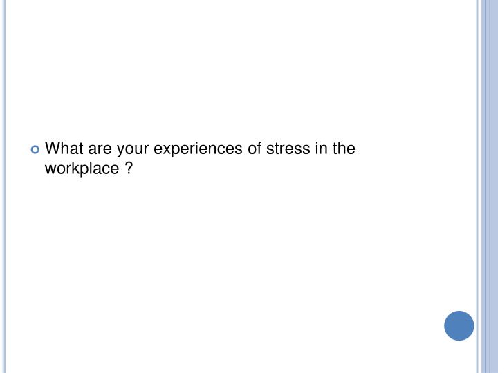 What are your experiences of stress in the workplace ?