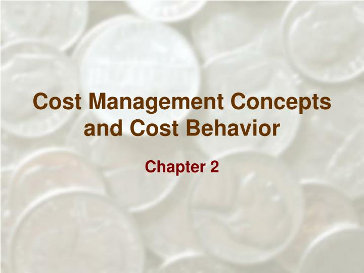 Cost management concepts and cost behavior