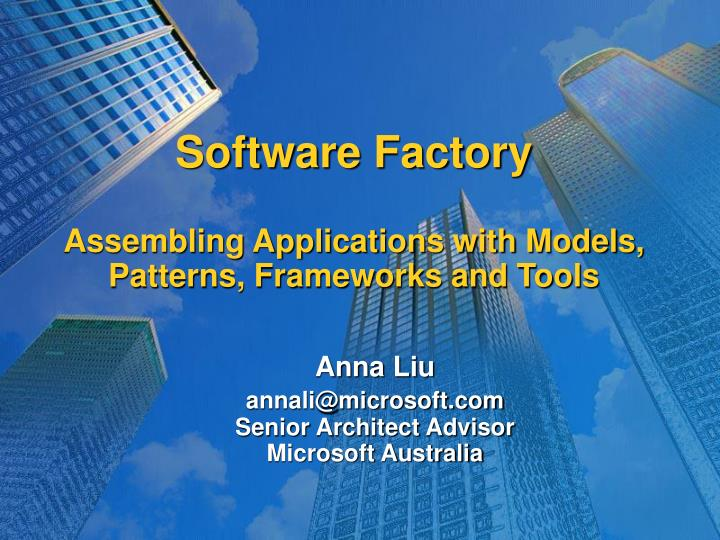 Software factory assembling applications with models patterns frameworks and tools