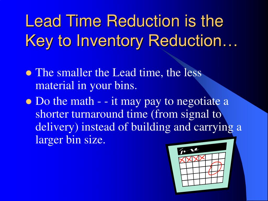 Lead Time Reduction is the Key to Inventory Reduction…