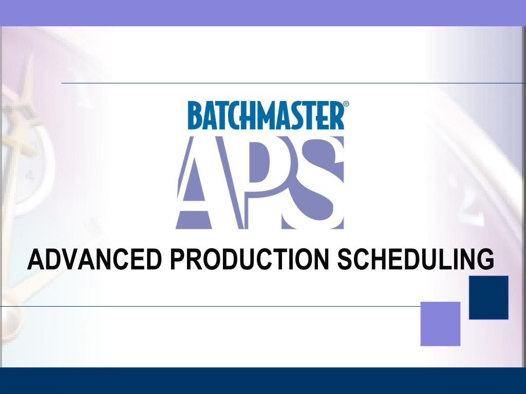 ADVANCED PRODUCTION SCHEDULING