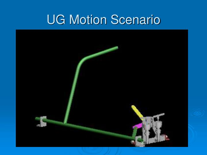 UG Motion Scenario