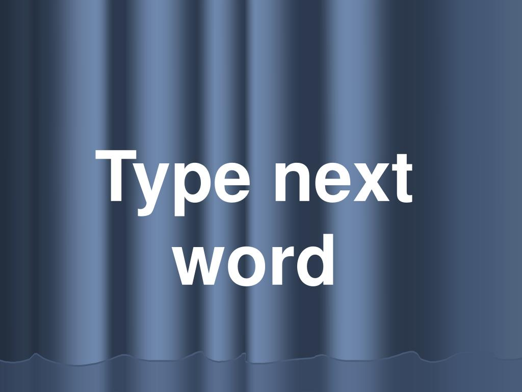 Type next word