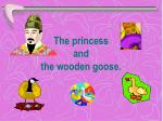 the princess and the wooden goose