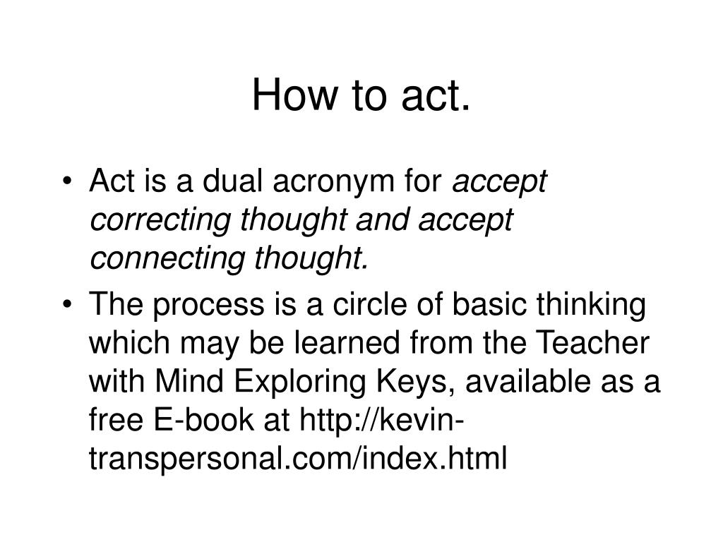 How to act.
