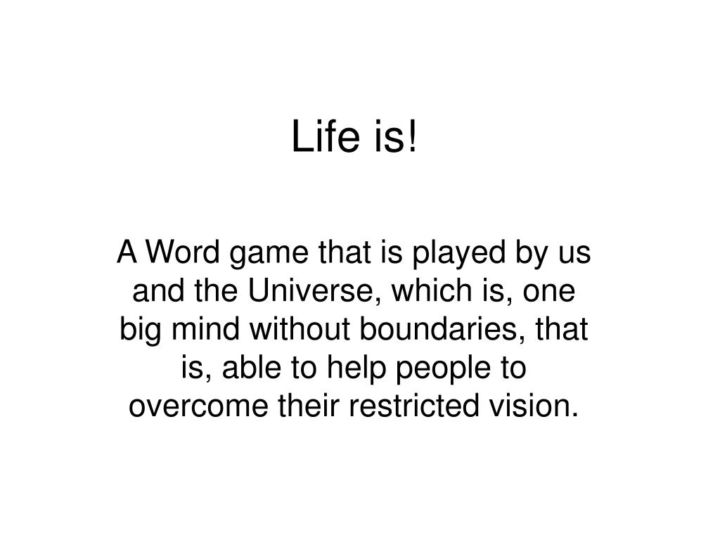 Life is!