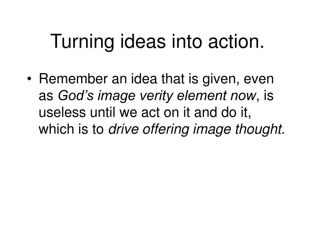 Turning ideas into action.