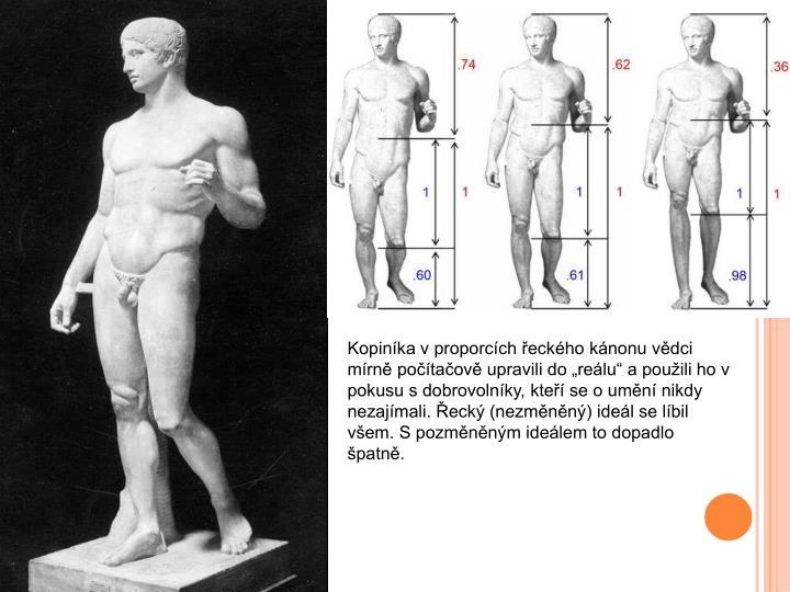 """Kopiníka v proporcích řeckého kánonu vědci mírně počítačově upravili do """"reálu"""" a použili ho v pokusu s dobrovolníky, kteří se o umění nikdy nezajímali. Řecký (nezměněný) ideál se líbil všem. S pozměněným ideálem to dopadlo"""