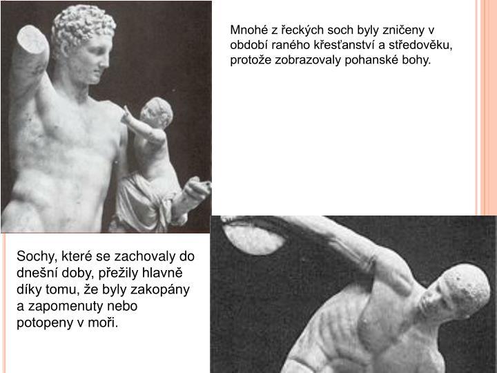 Mnohé z řeckých soch byly zničeny v období raného křesťanství a středověku, protože zobrazovaly pohanské bohy.