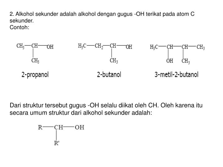 2. Alkohol sekunder adalah alkohol dengan gugus -OH terikat pada atom C