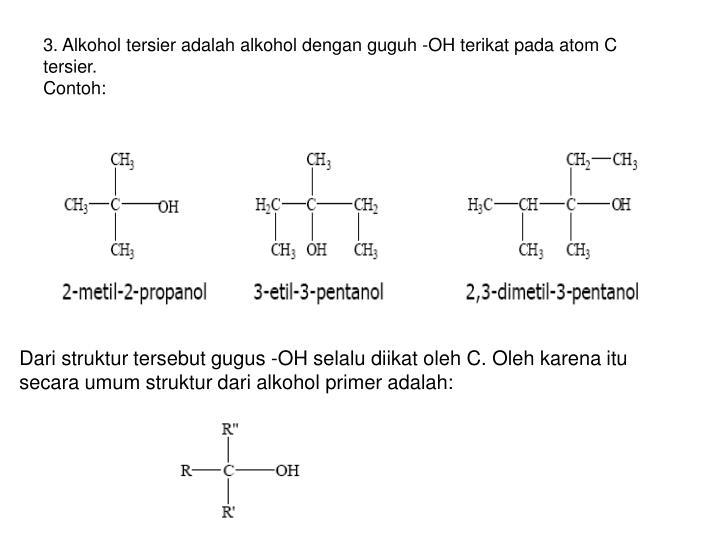 3. Alkohol tersier adalah alkohol dengan guguh -OH terikat pada atom C