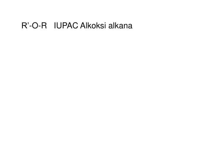 R'-O-R   IUPAC Alkoksi alkana