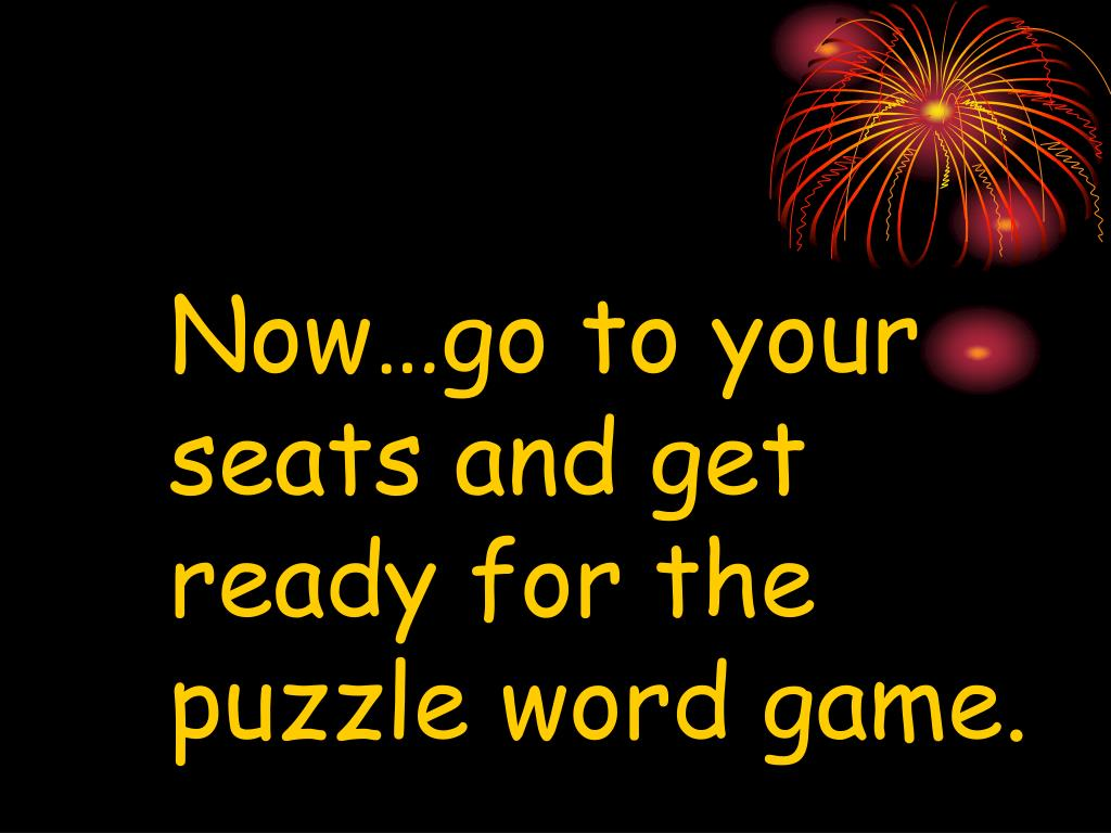 Now…go to your seats and get ready for the puzzle word game.