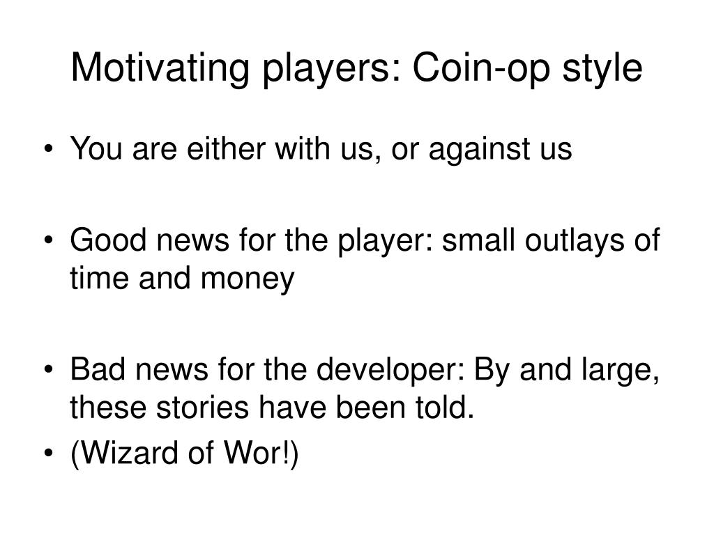 Motivating players: Coin-op style