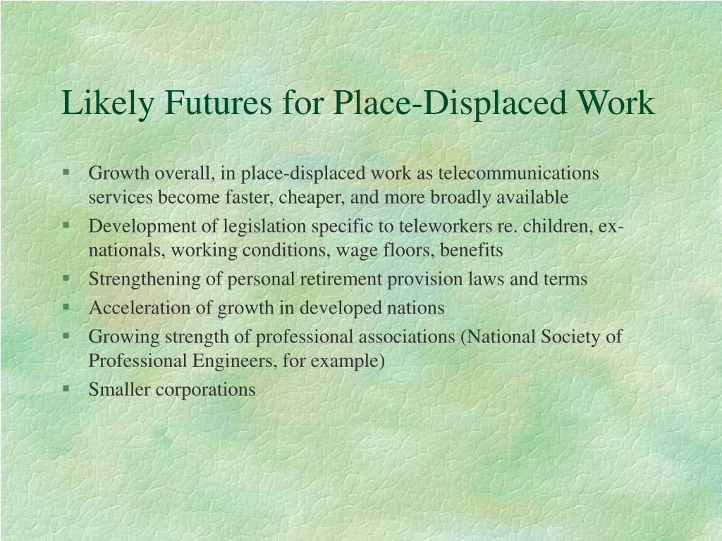 Likely Futures for Place-Displaced Work